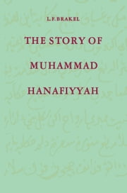 The Story of Muhammad Hanafiyyah - A Medieval Muslim Romance ebook by L. F. Brakel