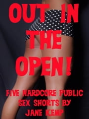 Out in the Open: Five Hardcore Public Sex Shorts ebook by Jane Kemp