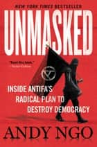 Unmasked - Inside Antifa's Radical Plan to Destroy Democracy ebook by Andy Ngo