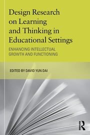 Design Research on Learning and Thinking in Educational Settings - Enhancing Intellectual Growth and Functioning ebook by David Yun Dai