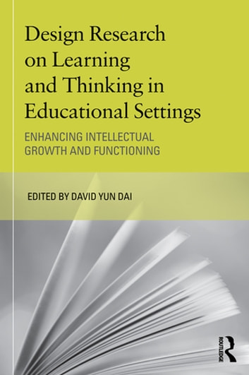 Design Research on Learning and Thinking in Educational Settings - Enhancing Intellectual Growth and Functioning ebook by