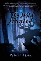 The Wild Hunted ebook by Rebecca Flynn