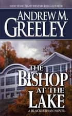 The Bishop at the Lake - A Bishop Blackie Ryan Novel ebook by Andrew M. Greeley