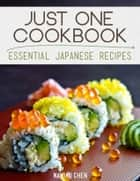 Just One Cookbook - Essential Japanese Recipes ebook by Namiko Chen