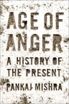 Age of Anger ebook by Pankaj Mishra