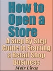 How to Open a Store: A Step By Step Guide to Starting a Retail Shop Business