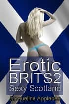 Erotic Brits 2: Sexy Scotland ebook by Jacqueline Applebee