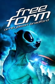 FreeForm - An Alien Invasion Romance Series ebook by Orrin Jason Bradford