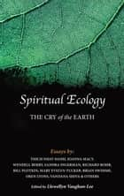 Spiritual Ecology ebook by Thich Nhat Hanh,Joanna Macy,Wendell Berry,Sandra Ingerman,Richard Rohr,Bill Plotkin,Mary Evelyn Tucker,Brian Swimme,Vandana Shiva,Llewellyn Vaughan-Lee, PhD