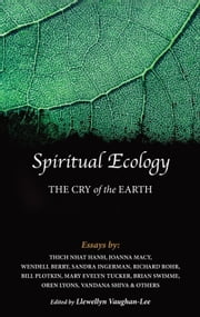 Spiritual Ecology - The Cry of the Earth ebook by Thich Nhat Hanh,Joanna Macy,Wendell Berry,Sandra Ingerman,Richard Rohr,Bill Plotkin,Mary Evelyn Tucker,Brian Swimme,Vandana Shiva,Llewellyn Vaughan-Lee, PhD