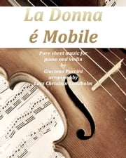 La donna e mobile Pure sheet music for piano and violin by Giuseppe Verdi arranged by Lars Christian Lundholm ebook by Pure Sheet Music