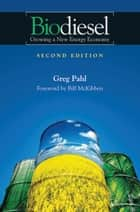 Biodiesel - Growing a New Energy Economy, 2nd Edition ebook by Greg Pahl, Bill McKibben