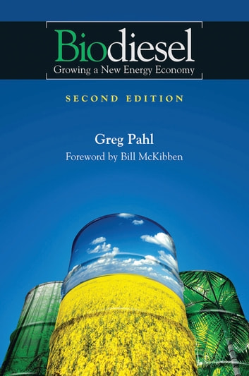 Biodiesel - Growing a New Energy Economy, 2nd Edition ebook by Greg Pahl
