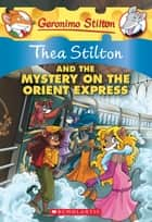 Thea Stilton and the Mystery on the Orient Express - A Geronimo Stilton Adventure ebook by