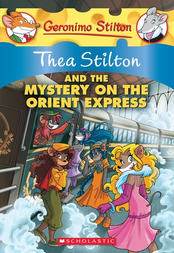 Thea Stilton and the Mystery on the Orient Express - A Geronimo Stilton Adventure ebook by Thea Stilton