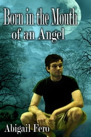 Born in the Mouth of an Angel ebook by Abigail Fero