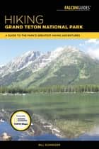 Hiking Grand Teton National Park - A Guide to the Park's Greatest Hiking Adventures ebook by Bill Schneider