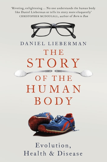 The Story of the Human Body - Evolution, Health and Disease ebook by Daniel Lieberman