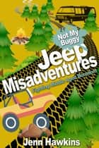 Jeep Misadventures-Fighting Middle Aged Boredom Not My Buggy ebook by Jenn Hawkins