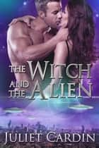 The Witch and the Alien ebook by Juliet Cardin
