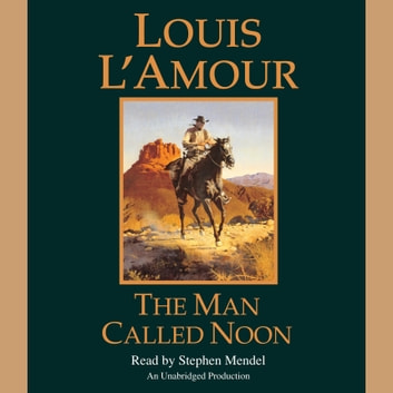 The Man Called Noon audiobook by Louis L'Amour