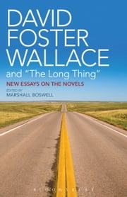 "David Foster Wallace and ""The Long Thing"" - New Essays on the Novels ebook by Professor Marshall Boswell"