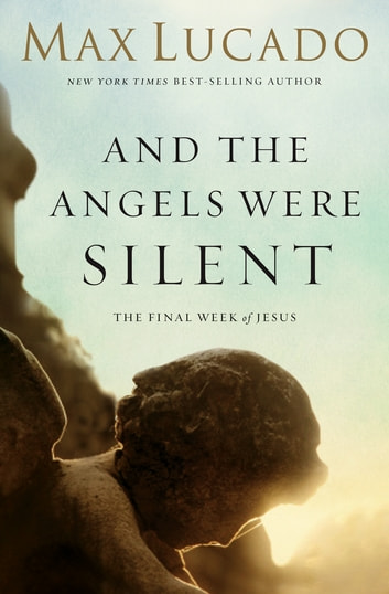 And The Angels Were Silent Ebook By Max Lucado 9781418514433