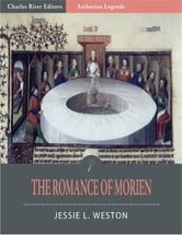 The Romance of Morien (Illustrated Edition) ebook by Jessie L. Weston