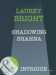 Shadowing Shahna (Mills & Boon Intrigue) ebook by Laurey Bright