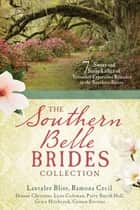 The Southern Belle Brides Collection - 7 Sweet and Sassy Ladies of Yesterday Experience Romance in the Southern States ebook by Lauralee Bliss, Ramona K. Cecil, Dianne Christner,...
