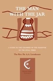 The man with the jar - A guide to the chamber of the Passover of the final times ebook by A.A. Leenhouts