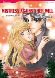 MISTRESS AGAINST HER WILL (Mills & Boon Comics) - Mills & Boon Comics ebook by Lee Wilkinson,Reiko Morisaki