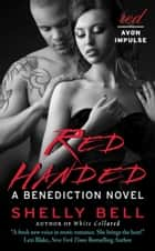 Red Handed - A Benediction Novel ebook by Shelly Bell