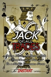 Jack of All Trades: How to Master All Sorts of Skills in Short Amount of Time and Be a Modern Renaissance Person ebook by The INSTANT-Series