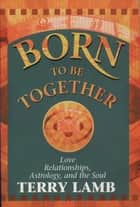 Born to be Together ebook by Terry Lamb