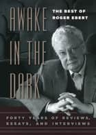 Awake in the Dark - The Best of Roger Ebert ebook by Roger Ebert, David Bordwell