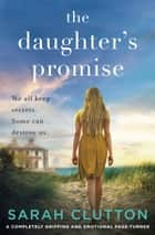 The Daughter's Promise - An emotional and page turning novel ebook by Sarah Clutton