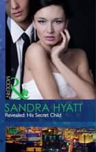 Revealed: His Secret Child (Mills & Boon Modern) (The Takeover, Book 3) eBook by Sandra Hyatt