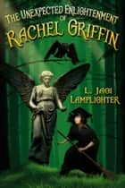 The Unexpected Enlightenment of Rachel Griffin ebook by L. Jagi Lamplighter
