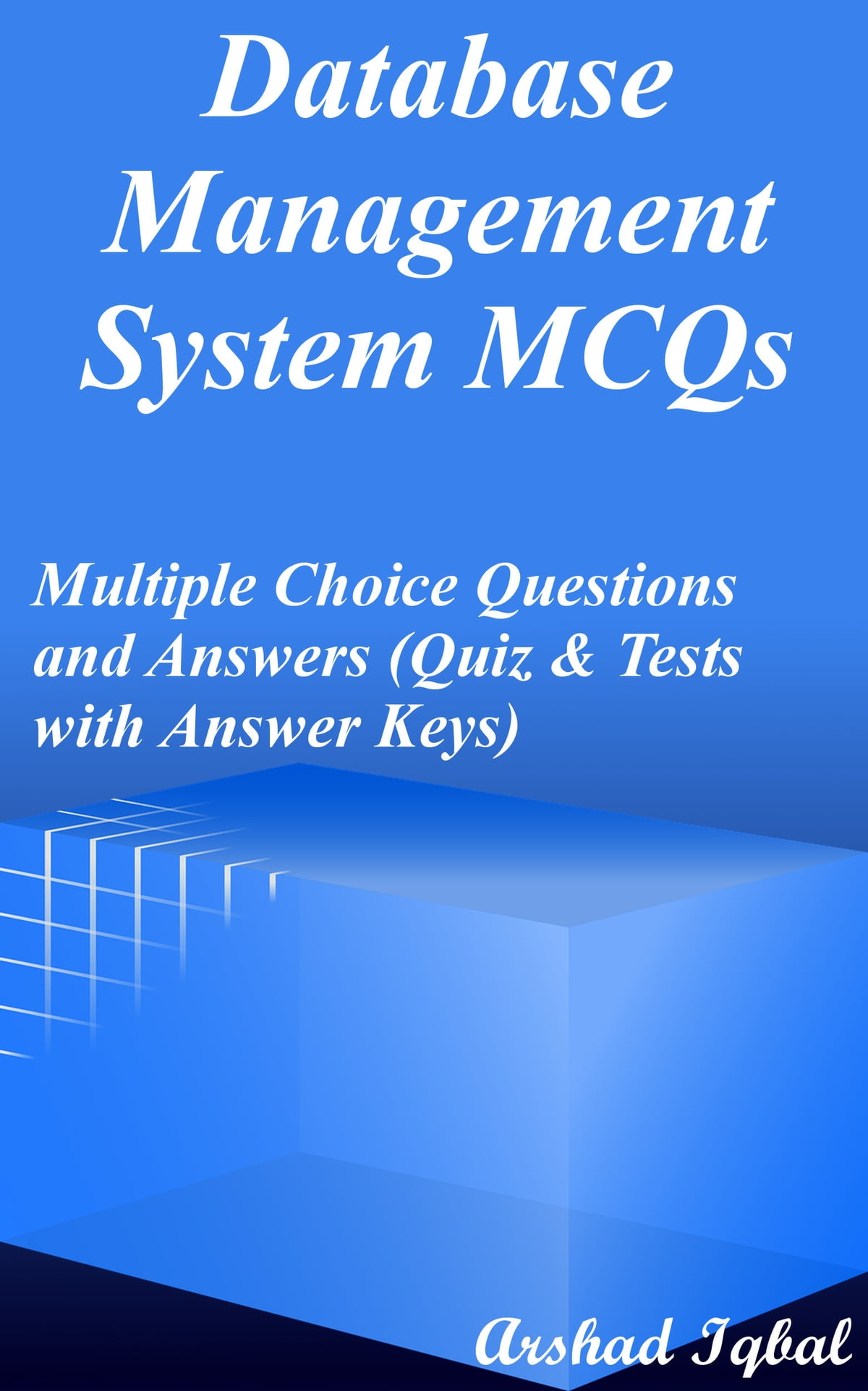 Database Management System MCQs: Multiple Choice Questions and Answers  (Quiz & Tests with Answer Keys) ebook by Arshad Iqbal - Rakuten Kobo