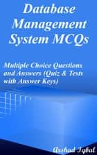 Database Management System MCQs: Multiple Choice Questions and Answers (Quiz & Tests with Answer Keys) ebook by Arshad Iqbal