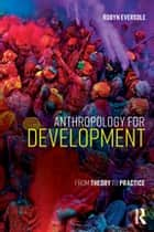 Anthropology for Development - From Theory to Practice ebook by Robyn Eversole