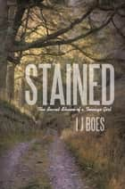 Stained - The Secret Shame of a Teenage Girl ebook by I J Boes