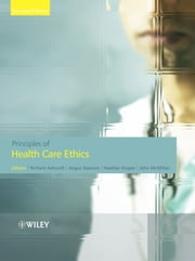 Principles of Health Care Ethics ebook by Richard Edmund Ashcroft,Angus Dawson,Heather Draper,John McMillan
