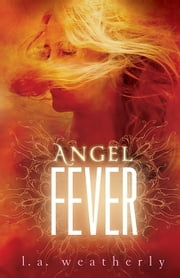 Angel Fever ebook by L.A. Weatherly