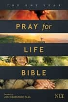 The One Year Pray for Life Bible NLT - A Daily Call to Prayer Defending the Dignity of Life ebook by Tyndale, Joni Eareckson Tada