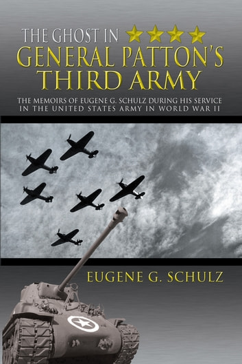The Ghost In General Patton's Third Army ebook by Eugene G. Schulz