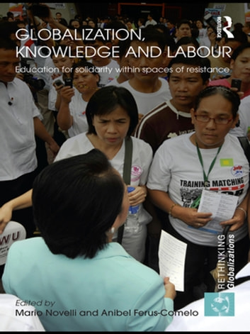 Globalization, Knowledge and Labour - Education for Solidarity within Spaces of Resistance ebook by