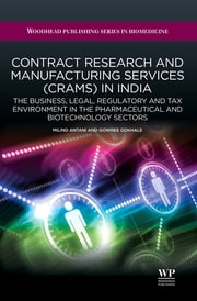 Contract Research and Manufacturing Services (CRAMS) in India - The Business, Legal, Regulatory and Tax Environment in the Pharmaceutical and Biotechnology Sectors ebook by Milind Antani,Gowree Gokhale