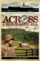 Across A War-Tossed Sea ebook by L.M. Elliott